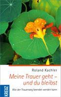 Roland Kachler: Meine Trauer geht - und du bleibst ★★★★
