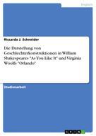 """Riccarda J. Schneider: Die Darstellung von Geschlechterkonstruktionen in William Shakespeares """"As You Like It"""" und Virginia Woolfs """"Orlando"""""""