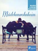 Marie Louise Fischer: Mädchenwohnheim