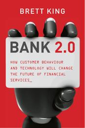 Bank 2.0 - How Customer Behaviour And Technology Will Change The Future of Financial Services