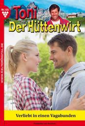 Toni der Hüttenwirt 105 – Heimatroman - Verliebt in einen Vagabunden
