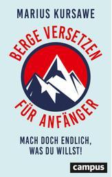 Berge versetzen für Anfänger - Mach doch endlich, was du willst!