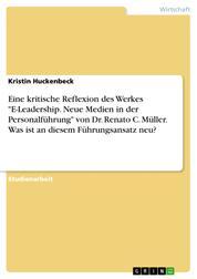 """Eine kritische Reflexion des Werkes """"E-Leadership. Neue Medien in der Personalführung"""" von Dr. Renato C. Müller. Was ist an diesem Führungsansatz neu?"""