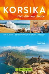 Bruckmann Reiseführer Korsika: Zeit für das Beste - Highlights, Geheimtipps, Wohlfühladressen
