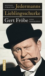 Jedermanns Lieblingsschurke - Gert Fröbe. Eine Biographie