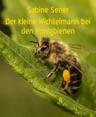 Sabine Sener: Der kleine neugierige Wichtelmann