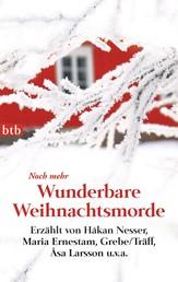 Noch mehr Wunderbare Weihnachtsmorde - Erzählt von Håkan Nesser, Maria Ernestam, Grebe/Träff, Åsa Larsson u.v.a.