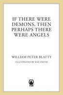 William Peter Blatty: If There Were Demons Then Perhaps There Were Angels