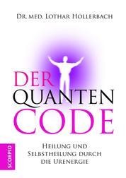 Der Quanten-Code - Heilung und Selbstheilung durch die Ur-Energie