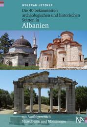 Die 40 bekanntesten archäologischen und historischen Stätten in Albanien - Mit Ausflügen nach Mazedonien und Montenegro