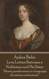 "Love Letters Between a Nobleman and His Sister - ""Money speaks sense in a language all nations understand."""