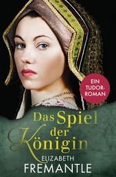 Spiel der Königin - Ein Tudor-Roman