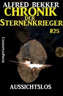 Alfred Bekker: Chronik der Sternenkrieger 25: Aussichtslos (Science Fiction Abenteuer) ★★★★