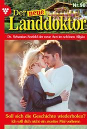 Der neue Landdoktor 90 – Arztroman - Soll sich die Geschichte wiederholen?