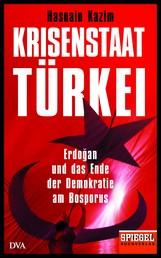 Krisenstaat Türkei - Erdoğan und das Ende der Demokratie am Bosporus - Ein SPIEGEL-Buch
