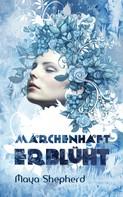 Maya Shepherd: Märchenhaft erblüht ★★★★