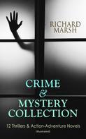 Richard Marsh: CRIME & MYSTERY COLLECTION: 12 Thrillers & Action-Adventure Novels (Illustrated)