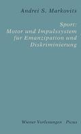 Andrei S. Markovits: Sport: Motor und Impulssystem für Emanzipation und Diskriminierung