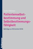 Jochen Vollmann: Patientenselbstbestimmung und Selbstbestimmungsfähigkeit