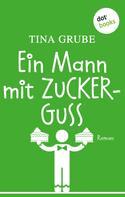 Tina Grube: Ein Mann mit Zuckerguss ★★★★