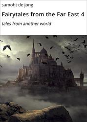 Fairytales from the Far East 4 - tales from another world