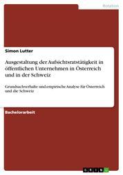 Ausgestaltung der Aufsichtsratstätigkeit in öffentlichen Unternehmen in Österreich und in der Schweiz - Grundsachverhalte und empirische Analyse für Österreich und die Schweiz