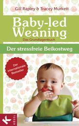 Baby-led Weaning - Das Grundlagenbuch - Der stressfreie Beikostweg