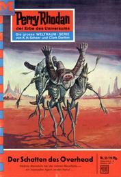 "Perry Rhodan 55: Der Schatten des Overhead - Perry Rhodan-Zyklus ""Atlan und Arkon"""