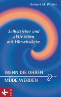 Gerhard M. Wissler: Wenn die Ohren müde werden ★★★
