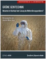 Grüne Gentechnik - Mutanten im Kochtopf oder Lösung des Welternährungsproblems?