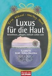 Luxus für die Haut - Kosmetik zum Selbermachen - Verwöhnen, pflegen, einfach schön sein -