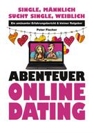 Peter Fischer: Abenteuer Online Dating ★★★
