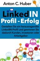 Anton C. Huber: LinkedIN-Profil - Erfolg
