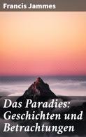 Francis Jammes: Das Paradies: Geschichten und Betrachtungen