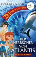 Marliese Arold: ZM - streng geheim: Sechster Roman - Der Herrscher von Atlantis ★★★★★