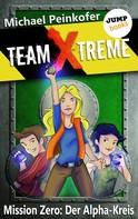 Michael Peinkofer: TEAM X-TREME - Mission Zero: Der Alpha-Kreis ★★★★