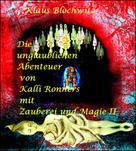 Klaus Blochwitz: Die unglaublichen Abenteuer von Kalli Ronners mit Zauberei und Magie II
