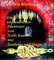 Die unglaublichen Abenteuer von Kalli Ronners mit Zauberei und Magie II