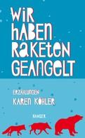 Karen Köhler: Wir haben Raketen geangelt ★★★★