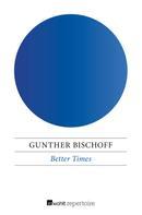 Gunther Bischoff: Better Times