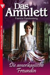 Das Amulett 5 – Liebesroman - Die amerikanische Freundin