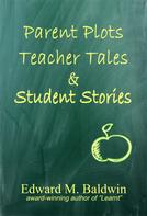 Edward M. Baldwin: Parent Plots, Teacher Tales & Student Stories