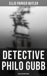 Detective Philo Gubb: Collected Mysteries - The Hard-Boiled Egg, The Pet, The Eagle's Claws, The Oubliette, The Un-Burglars, The Dragon's Eye, The Progressive Murder…