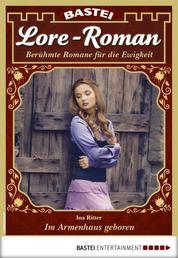Lore-Roman 80 - Liebesroman - Im Armenhaus geboren