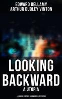 Edward Bellamy: LOOKING BACKWARD (A Utopia) & LOOKING FURTHER BACKWARD (A Dystopia)