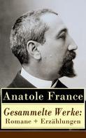 Anatole France: Gesammelte Werke: Romane + Erzählungen