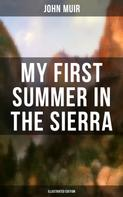 John Muir: MY FIRST SUMMER IN THE SIERRA (Illustrated Edition)