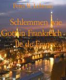 Peter R. Lehman: Schlemmen wie Gott in Frankreich - Île de France...