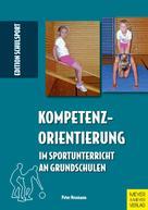 Peter Neumann: Kompetenzorientierung im Sportunterricht an Grundschulen