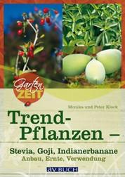 Trendpflanzen - Stevia, Goji & Indianerbanane - Anbau, Ernte, Verwendung